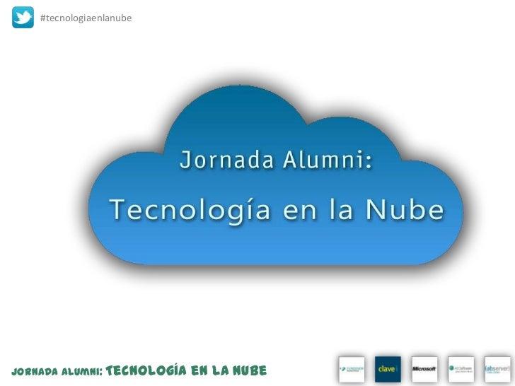 #tecnologiaenlanubeJornada Alumni:   Tecnología en la Nube