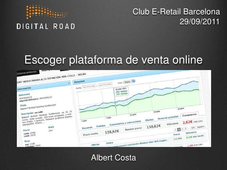 Club E-Retail Barcelona29/09/2011<br />Escoger plataforma de venta online<br />Albert Costa<br />