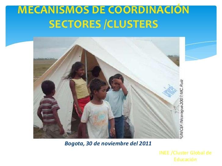 MECANISMOS DE COORDINACIÓN    SECTORES /CLUSTERS       Bogota, 30 de noviembre del 2011                                   ...