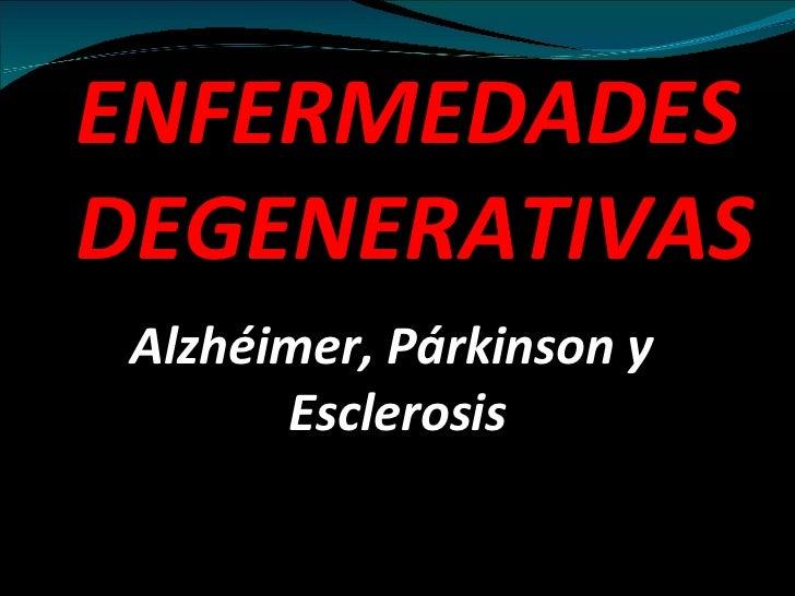 ENFERMEDADESDEGENERATIVAS Alzhéimer, Párkinson y       Esclerosis
