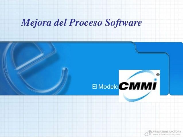 Mejora del Proceso Software El Modelo CMMI