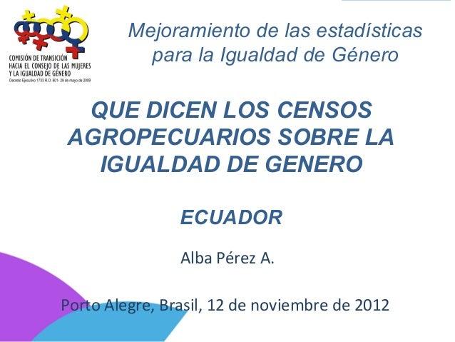 Mejoramiento de las estadísticas para la Igualdad de Género  QUE DICEN LOS CENSOS AGROPECUARIOS SOBRE LA IGUALDAD DE GENER...
