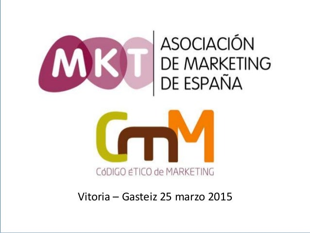 VALORES ETICOS PROFESIONAL DE MARKETING Vitoria – Gasteiz 25 marzo 2015