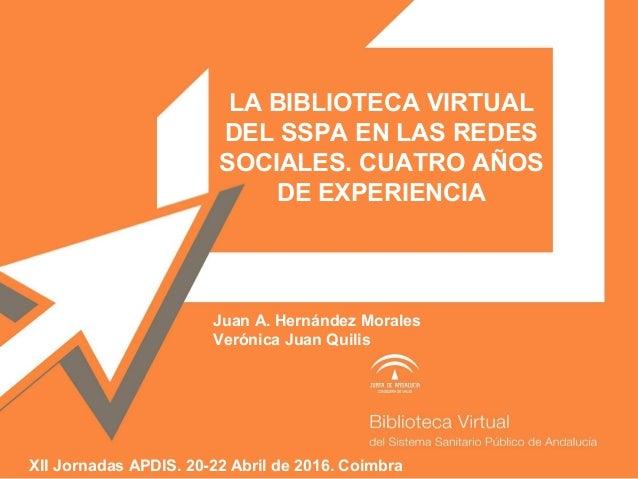 LA BIBLIOTECA VIRTUAL DEL SSPA EN LAS REDES SOCIALES. CUATRO AÑOS DE EXPERIENCIA Juan A. Hernández Morales Verónica Juan Q...
