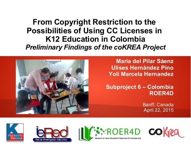 From Copyright Restriction to the Possibilities of Using CC Licenses in K12 Education in Colombia Preliminary Findings of ...