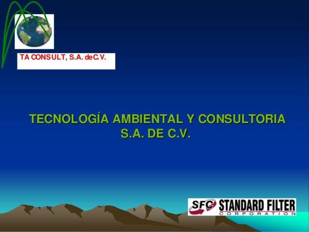 TA CONSULT, S.A. de C.V.  TECNOLOGÍA AMBIENTAL Y CONSULTORIA S.A. DE C.V.