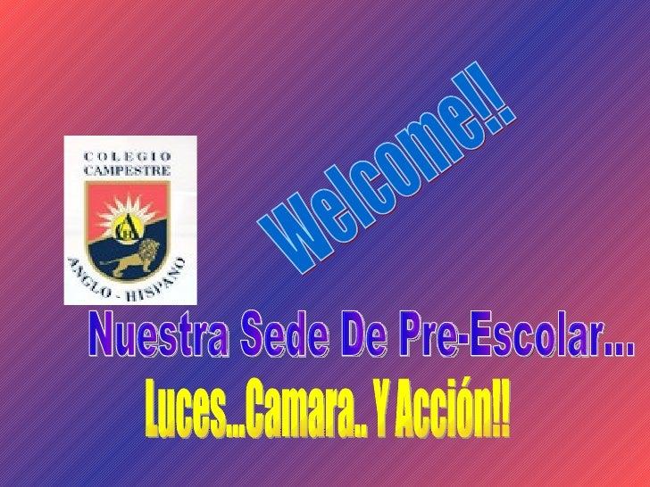 Nuestra Sede De Pre-Escolar... Welcome!! Luces...Camara.. Y Acción!!