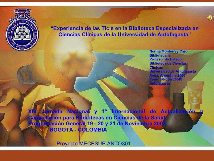 """""""Experiencia de las Tic's en la Biblioteca Especializada en           Ciencias Clínicas de la Universidad de Antofagasta"""" ..."""