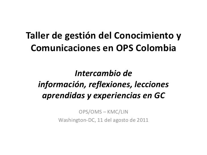 Taller de gestión del Conocimiento y Comunicaciones en OPS ColombiaIntercambio de información, reflexiones, lecciones apre...