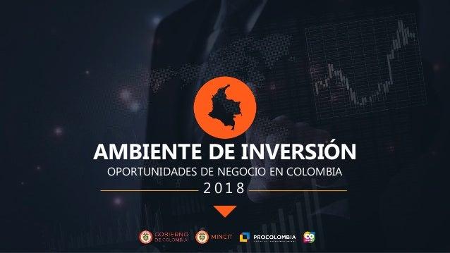 OPORTUNIDADES DE NEGOCIO EN COLOMBIA AMBIENTE DE INVERSIÓN 2 0 1 8