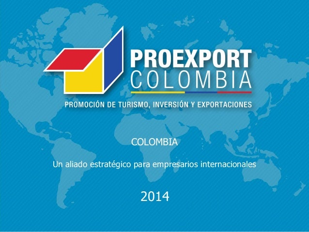 COLOMBIA Un aliado estratégico para empresarios internacionales 2014