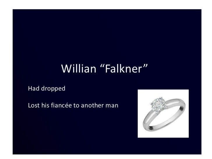 """Willian """"Falkner""""Had droppedLost his fiancée to another man"""