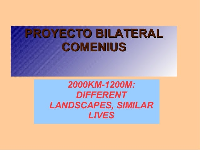 PROYECTO BILATERALPROYECTO BILATERAL COMENIUSCOMENIUS 2000KM-1200M: DIFFERENT LANDSCAPES, SIMILAR LIVES