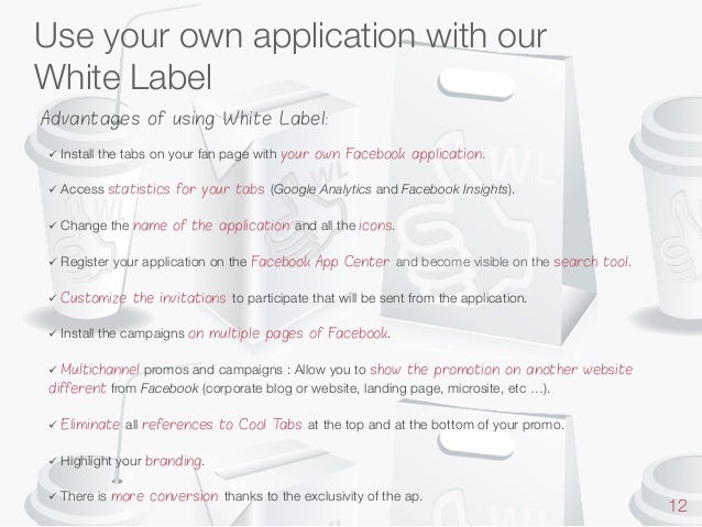 Use your own application with our White Label Advantages of using White Label: ü Install    the tabs on your fan page wi...