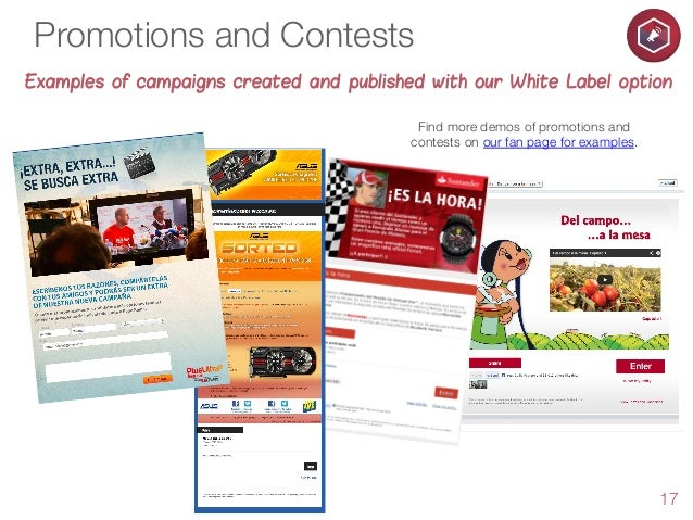 Promotions and Contests Examples of campaigns created and published with our White Label option Find more demos of promoti...