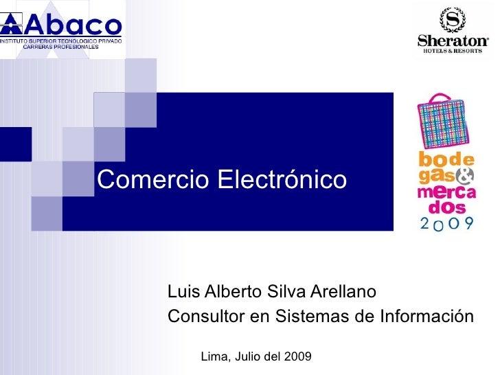 Comercio Electrónico         Luis Alberto Silva Arellano      Consultor en Sistemas de Información          Lima, Julio de...