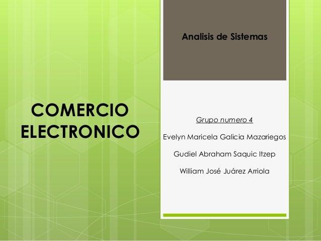 Analisis de Sistemas COMERCIO              Grupo numero 4ELECTRONICO   Evelyn Maricela Galicia Mazariegos                G...