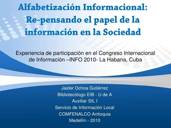 Alfabetización Informacional:Re-pensando el papel de la información en la Sociedad<br />Experiencia de participación en el...