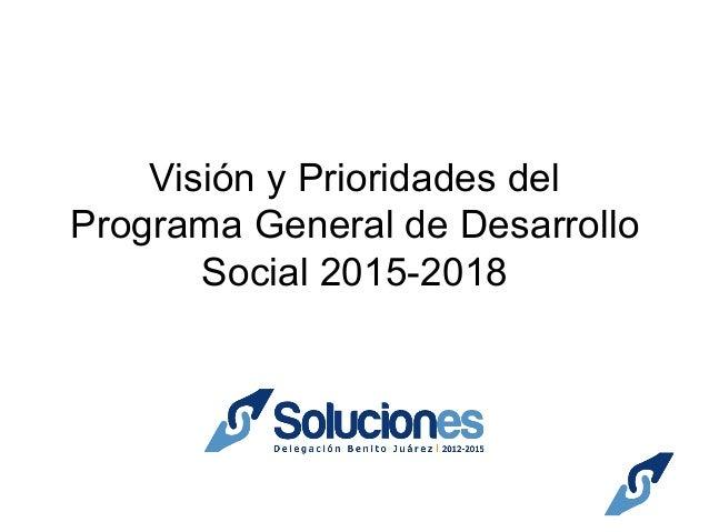 Visión y Prioridades del Programa General de Desarrollo Social 2015-2018