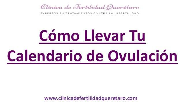 www.clinicadefertilidadqueretaro.com Cómo Llevar Tu Calendario de Ovulación