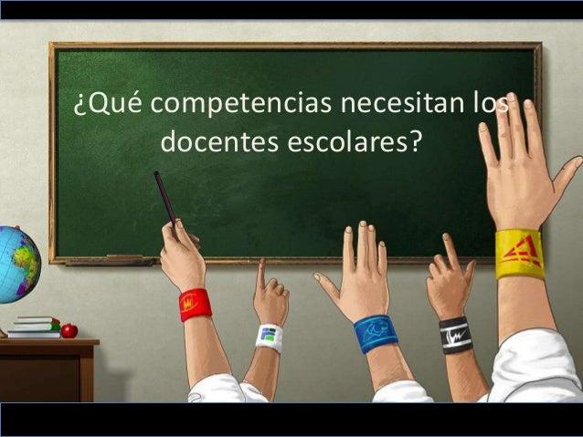 ¿Qué competencias necesitan los docentes escolares?