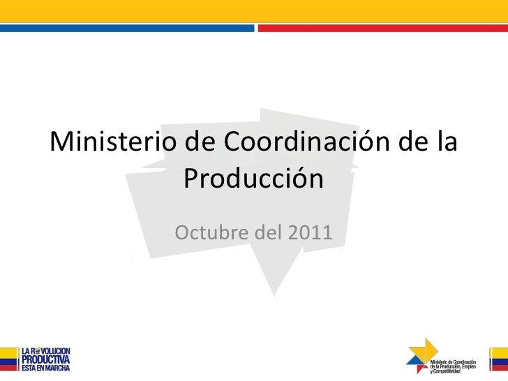 Ministerio de Coordinación de la           Producción         Octubre del 2011