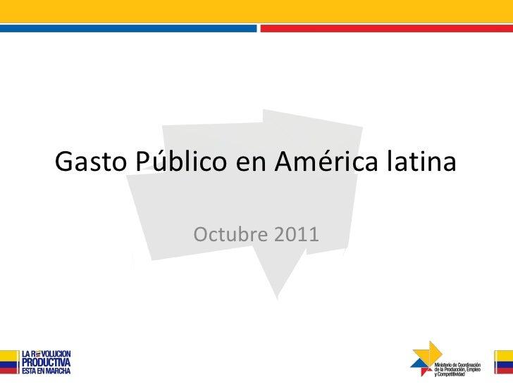 Gasto Público en América latina          Octubre 2011
