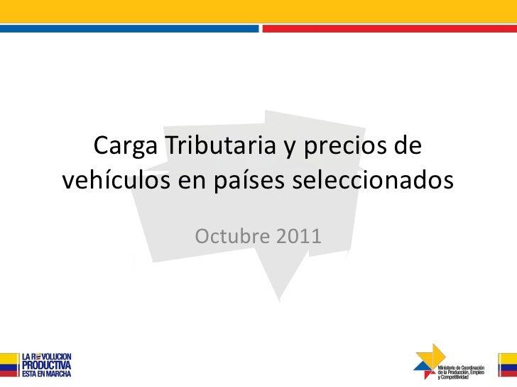 Carga Tributaria y precios devehículos en países seleccionados           Octubre 2011