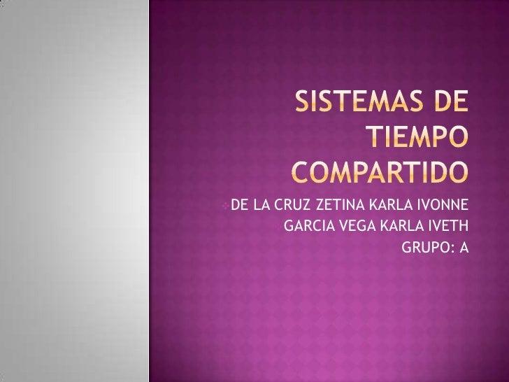 SISTEMAS DE TIEMPO COMPARTIDO<br /><ul><li>DE LA CRUZ ZETINA KARLA IVONNE