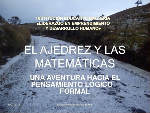 UNA AVENTURA HACIA EL  PENSAMIENTO LÓGICO –  FORMAL  24/07/2014 Autor: Alexander Moreno Bernal.  1