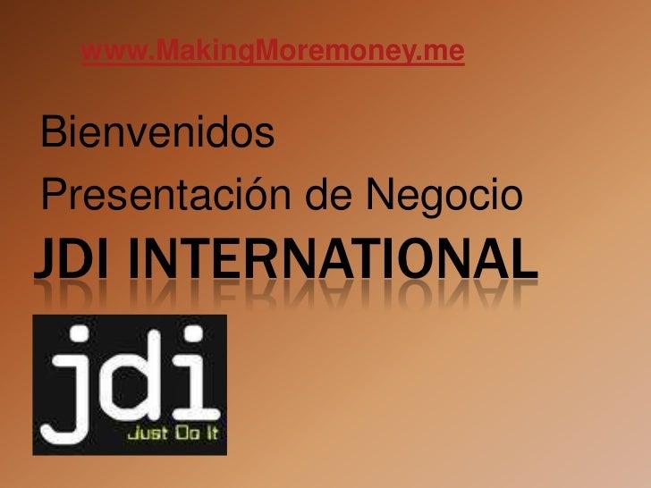 www.MakingMoremoney.meBienvenidosPresentación de NegocioJDI INTERNATIONAL