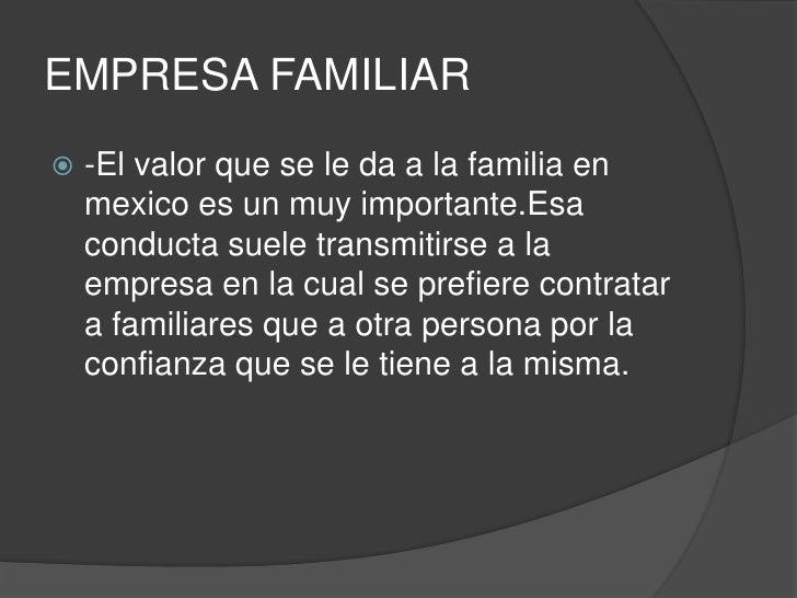 EMPRESA FAMILIAR<br />-El valor que se le da a la familia en mexicoes un muyimportante.Esaconductasueletransmitirse a la e...