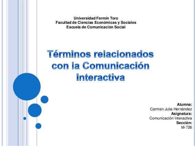 Universidad Fermín Toro Facultad de Ciencias Económicas y Sociales Escuela de Comunicación Social  Alumna: Carmen Julia He...
