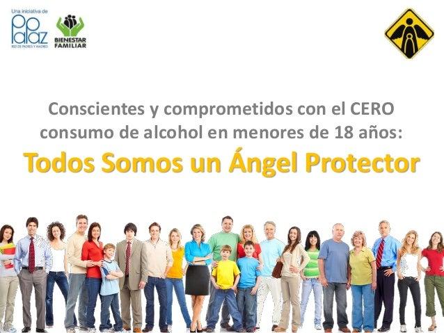 Conscientes y comprometidos con el CERO consumo de alcohol en menores de 18 años: Todos Somos un Ángel Protector