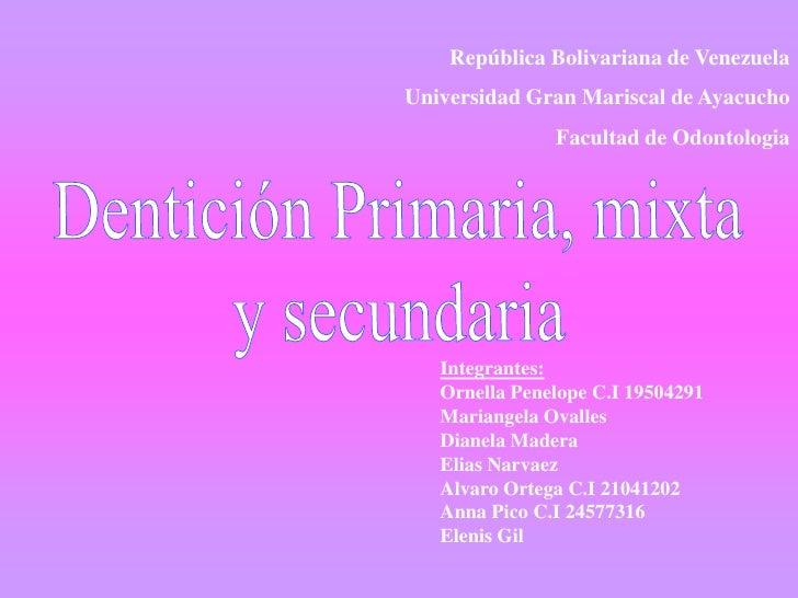 República Bolivariana de Venezuela<br />Universidad Gran Mariscal de Ayacucho<br />Facultad de Odontologia<br />Dentición ...
