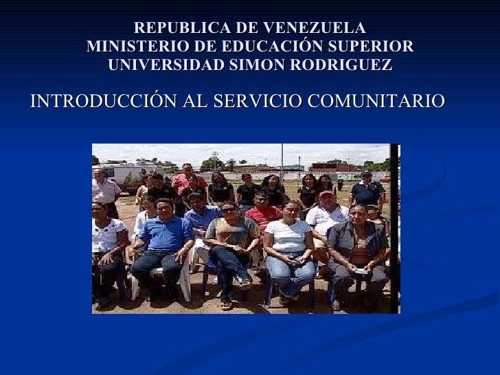 REPUBLICA DE VENEZUELA MINISTERIO DE EDUCACIÓN SUPERIOR UNIVERSIDAD SIMON RODRIGUEZ <ul><li>INTRODUCCIÓN AL SERVICIO COMUN...