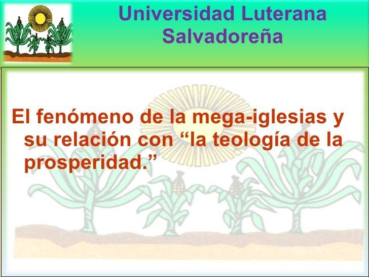 """Universidad Luterana Salvadoreña El fenómeno de la mega-iglesias y su relación con """"la teología de la prosperidad."""""""