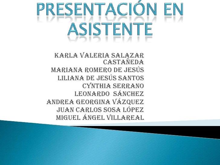 Karla Valeria Salazar                Castañeda Mariana Romero de Jesús   Liliana de Jesús Santos          Cynthia Serrano ...