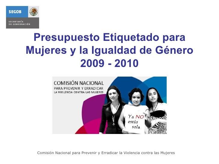 Presupuesto Etiquetado para Mujeres y la Igualdad de Género 2009 - 2010