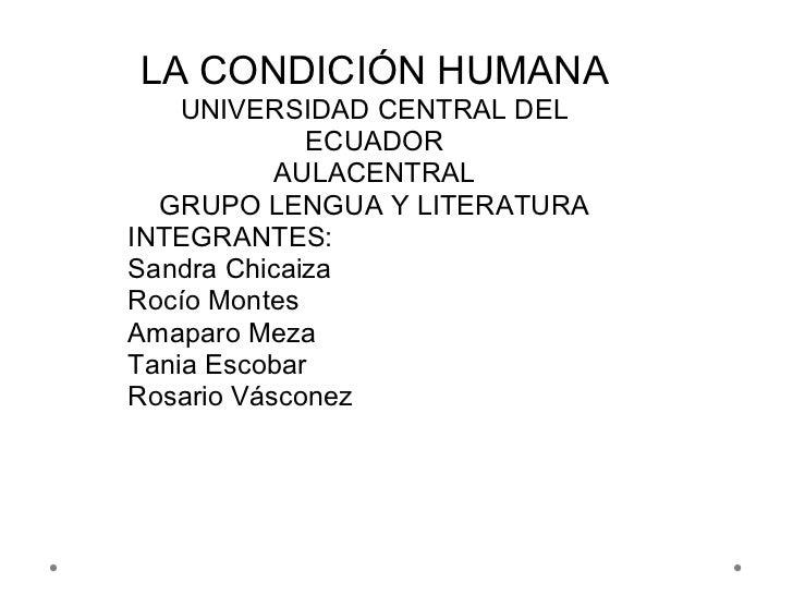 LA CONDICIÓN HUMANA    UNIVERSIDAD CENTRAL DEL             ECUADOR           AULACENTRAL  GRUPO LENGUA Y LITERATURAINTEGRA...
