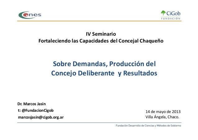 Sobre Demandas, Producción delConcejo Deliberante y ResultadosIV SeminarioFortaleciendo las Capacidades del Concejal Chaqu...