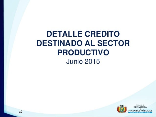 DETALLE CREDITO DESTINADO AL SECTOR PRODUCTIVO Junio 2015 19