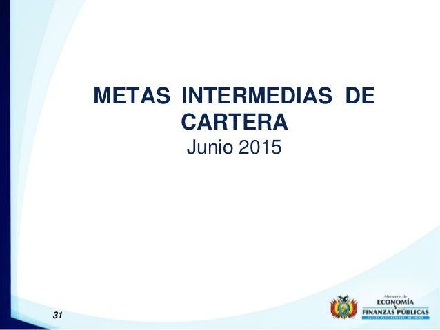 31 METAS INTERMEDIAS DE CARTERA Junio 2015