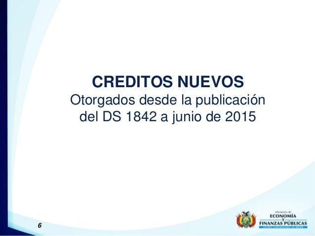 6 CREDITOS NUEVOS Otorgados desde la publicación del DS 1842 a junio de 2015