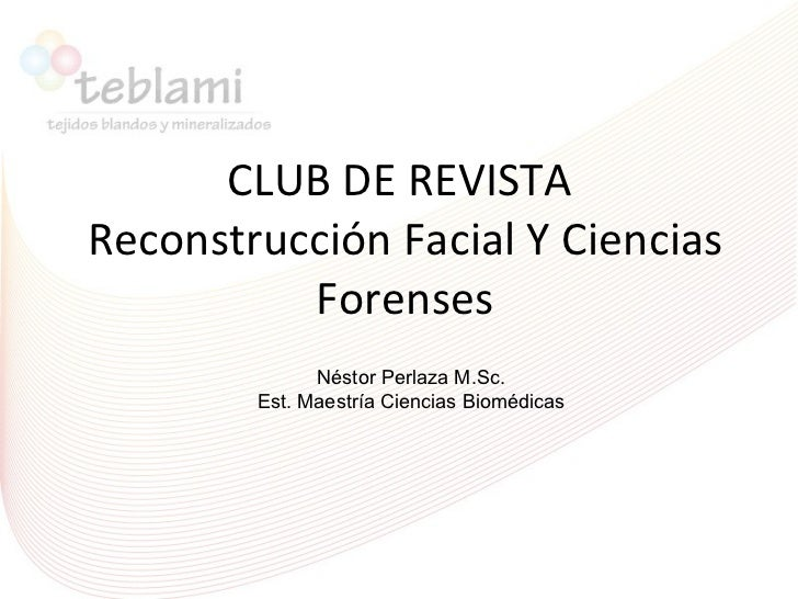 CLUB DE REVISTA  Reconstrucción Facial Y Ciencias Forenses Néstor Perlaza M.Sc. Est. Maestría Ciencias Biomédicas