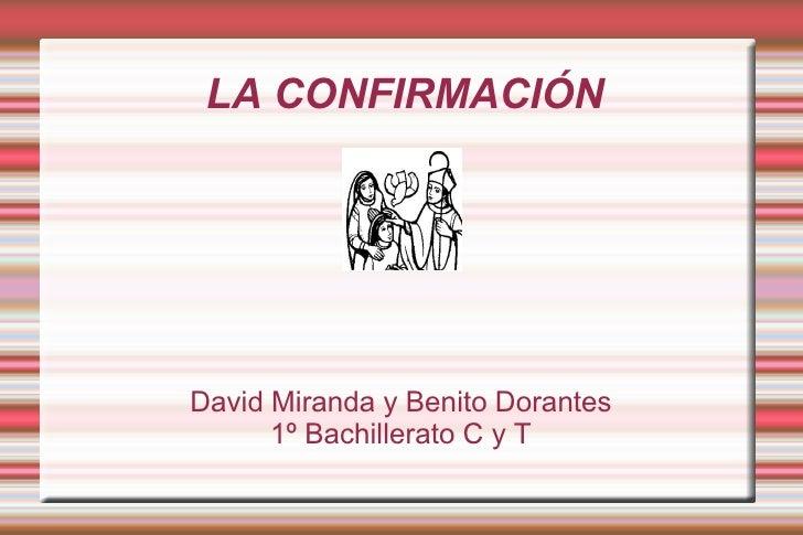<ul><ul><li>LA CONFIRMACIÓN </li></ul></ul>David Miranda y Benito Dorantes 1º Bachillerato C y T