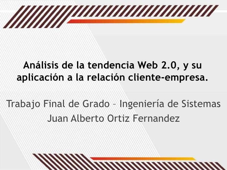 Análisis de la tendencia Web 2.0, y su aplicación a la relación cliente-empresa.<br />Trabajo Final de Grado – Ingeniería ...