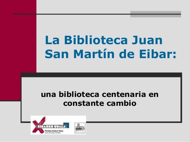 La Biblioteca Juan San Martín de Eibar: una biblioteca centenaria en constante cambio