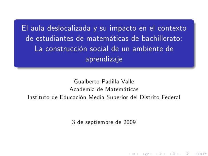 El aula deslocalizada y su impacto en el contexto  de estudiantes de matem´ticas de bachillerato:                         ...