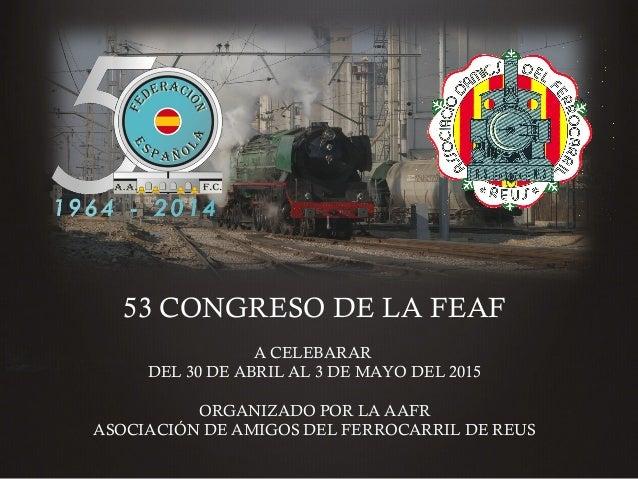 53 CONGRESO DE LA FEAF  A CELEBARAR DEL 30 DE ABRIL AL 3 DE MAYO DEL 2015  ORGANIZADO POR LA AAFR ASOCIACIÓN DE AMIGOS D...